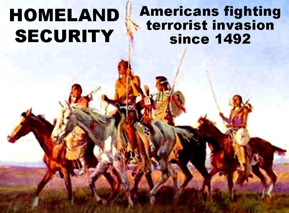 Homeland Security - Americans fighting terrorist invasion since 1492